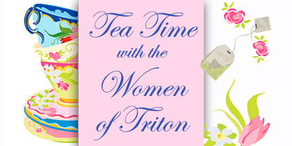 Tea Time with the Women of Triton